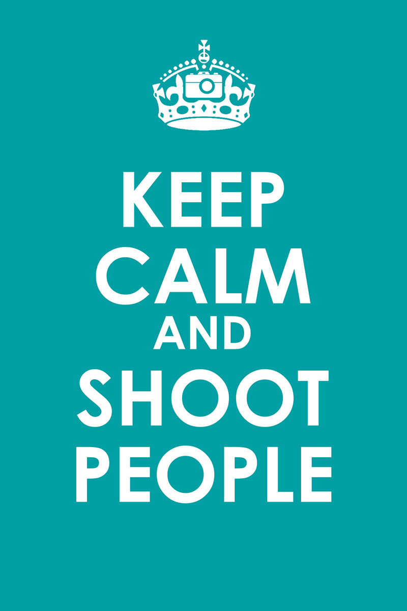 keep calm and shoot people | los angeles photographer meme ...